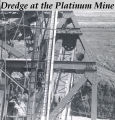 Dredge at the Platinum mine.