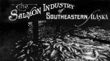 The Salmon Industry of Southeastern Alaska.